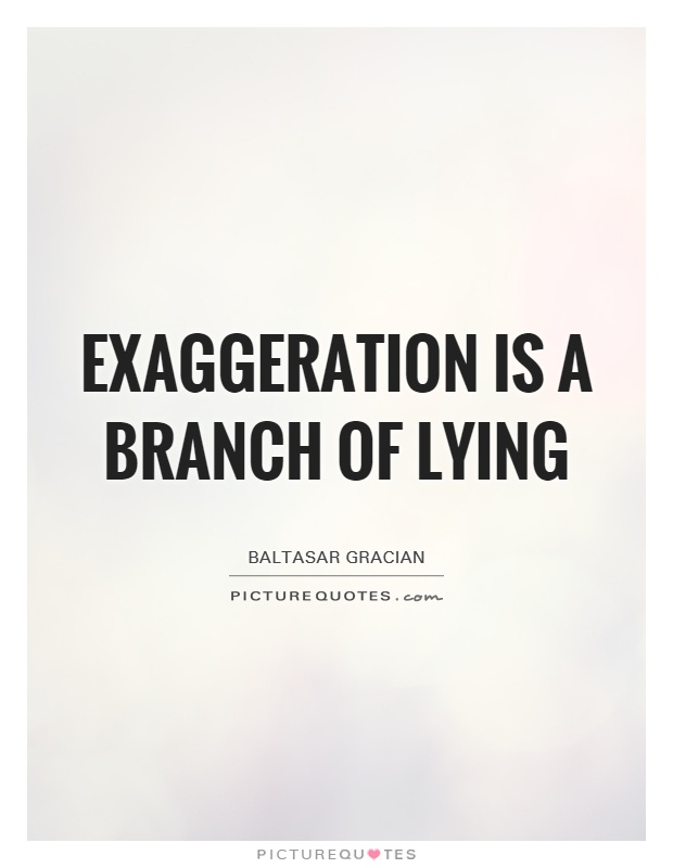 Exaggeration is a branch of lying Picture Quote #1