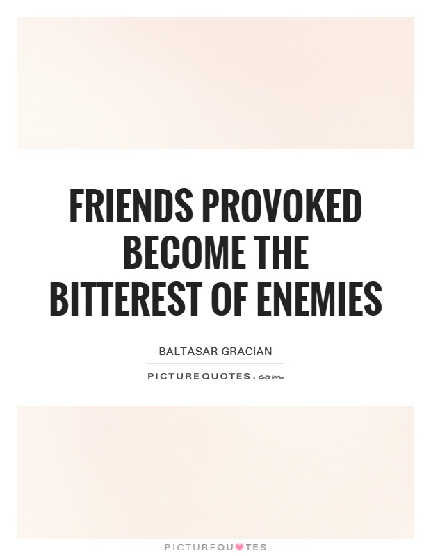 Friends provoked become the bitterest of enemies Picture Quote #1