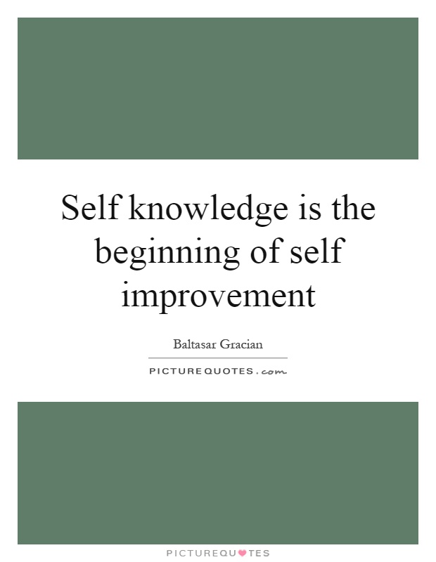 Self knowledge is the beginning of self improvement Picture Quote #1