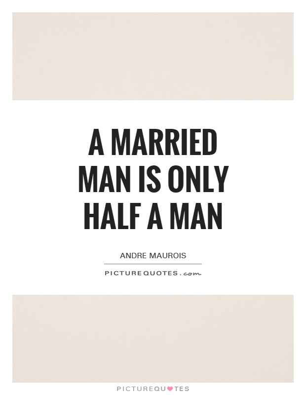 A married man is only half a man Picture Quote #1