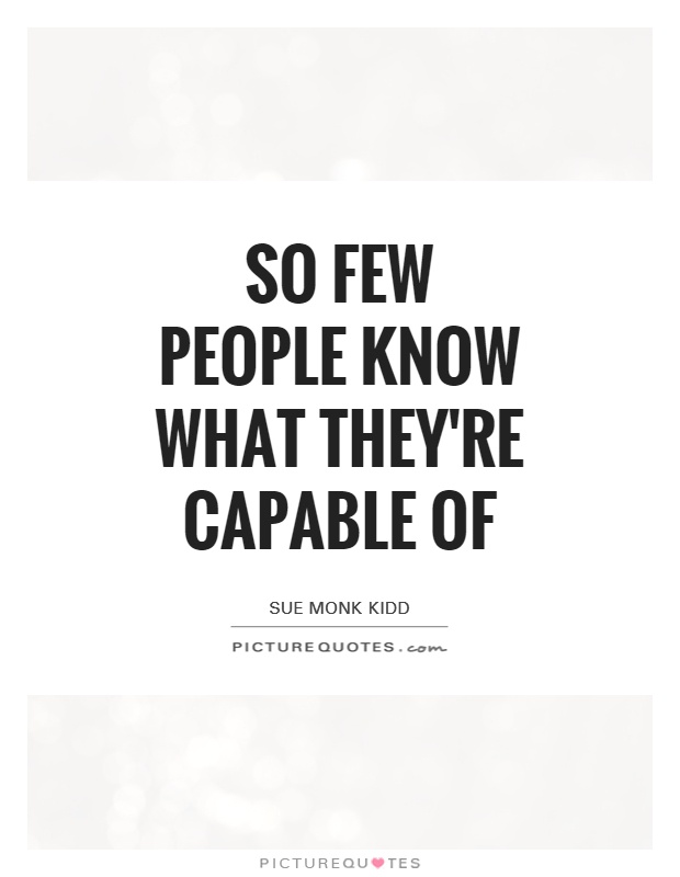 So few people know what they're capable of Picture Quote #1