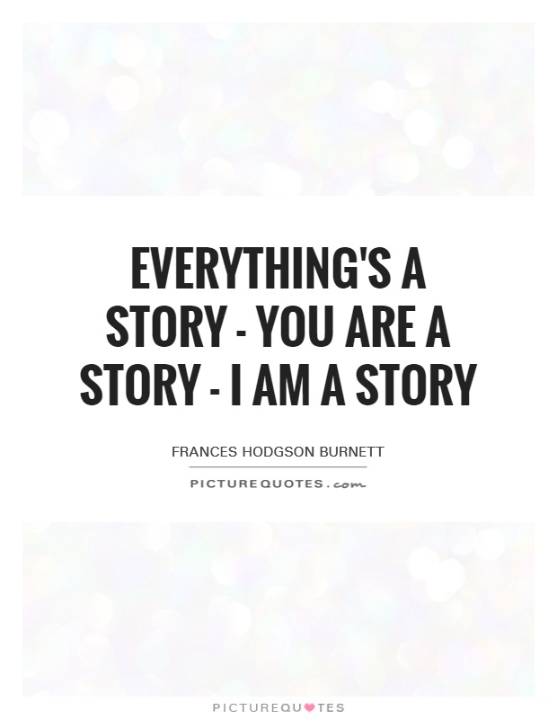 Quotes About Stories Amusing Everything's A Story  You Are A Story  I Am A Story  Picture Quotes