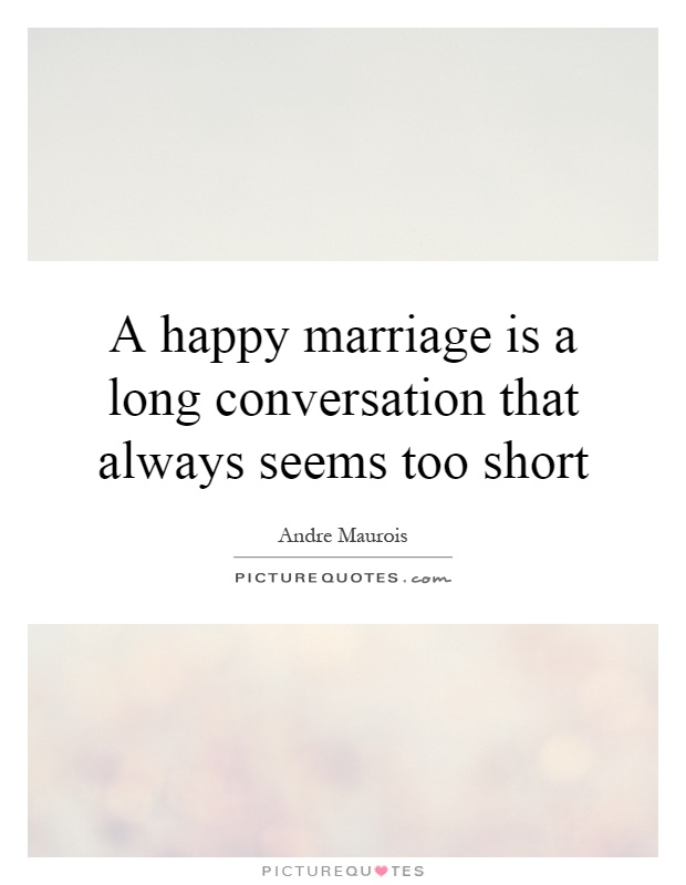 A happy marriage is a long conversation that always seems too short Picture Quote #1