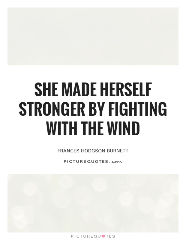 She made herself stronger by fighting with the wind Picture Quote #1