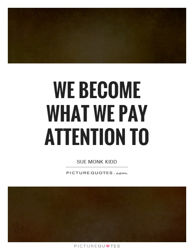 We become what we pay attention to Picture Quote #1