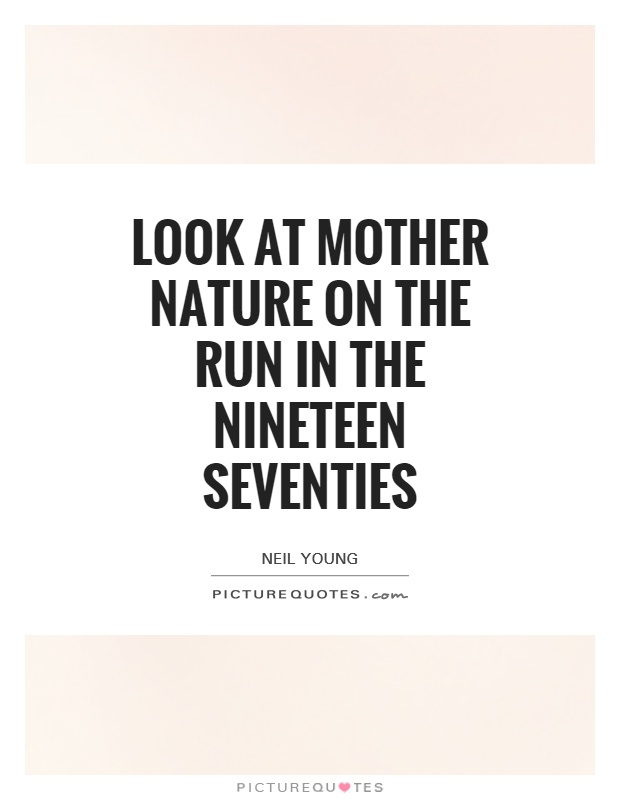 Look at Mother Nature on the run In the nineteen seventies Picture Quote #1