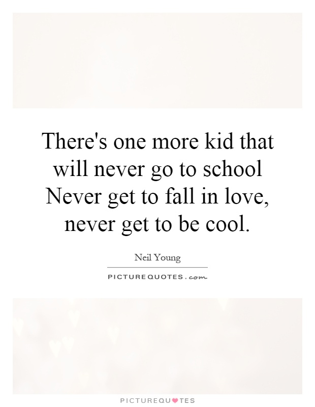 Image result for one more kid who will never go to school, never get to fall in love