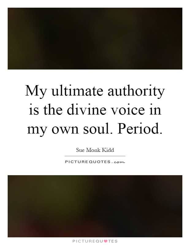 My ultimate authority is the divine voice in my own soul. Period Picture Quote #1