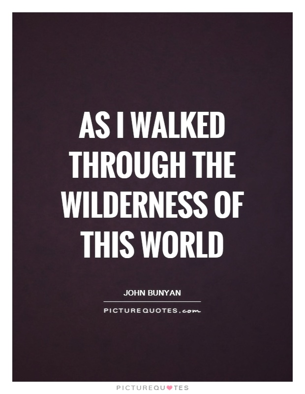 As I walked through the wilderness of this world Picture Quote #1