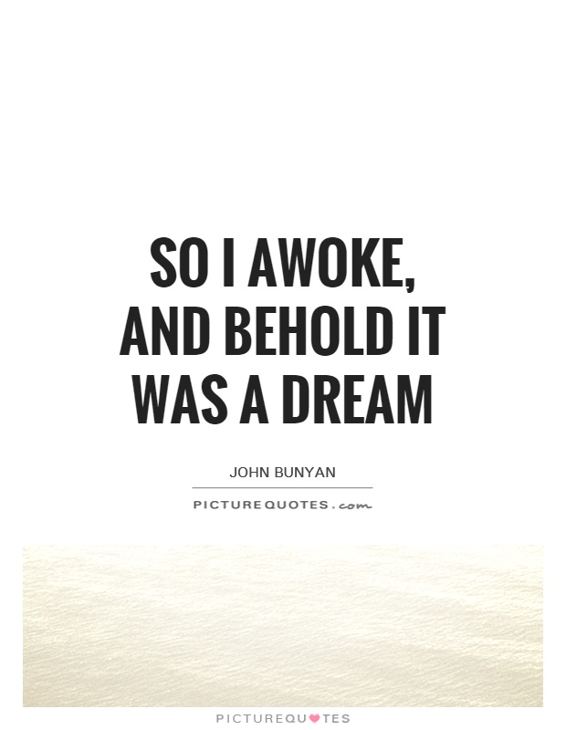 So I awoke, and behold it was a dream Picture Quote #1