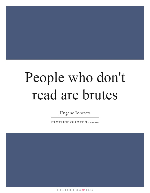 People who don't read are brutes Picture Quote #1