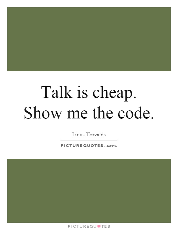 Talk is cheap. Show me the code Picture Quote #1
