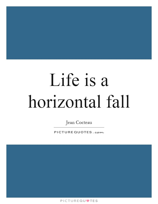 Life is a horizontal fall Picture Quote #1