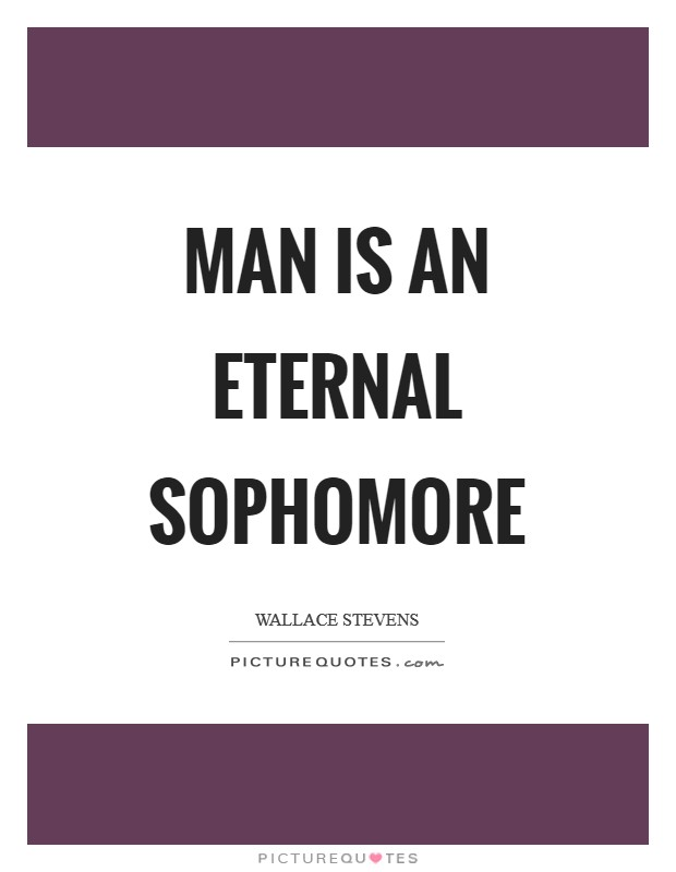 Man is an eternal sophomore Picture Quote #1