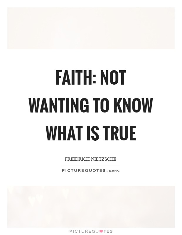 Faith: not wanting to know what is true Picture Quote #1