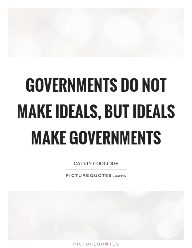 Governments do not make ideals, but ideals make governments Picture Quote #1