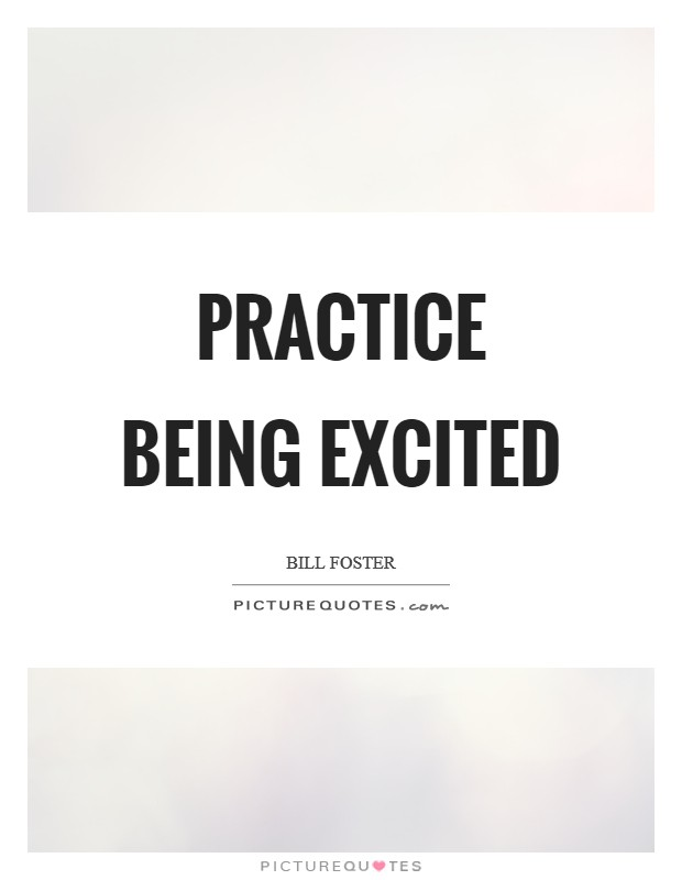 Practice being excited Picture Quote #1