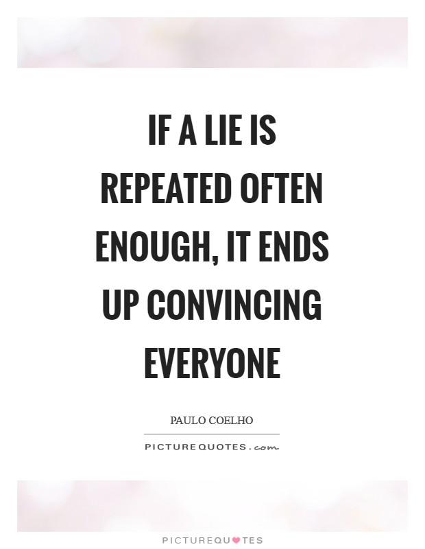 If a lie is repeated often enough, it ends up convincing everyone Picture Quote #1