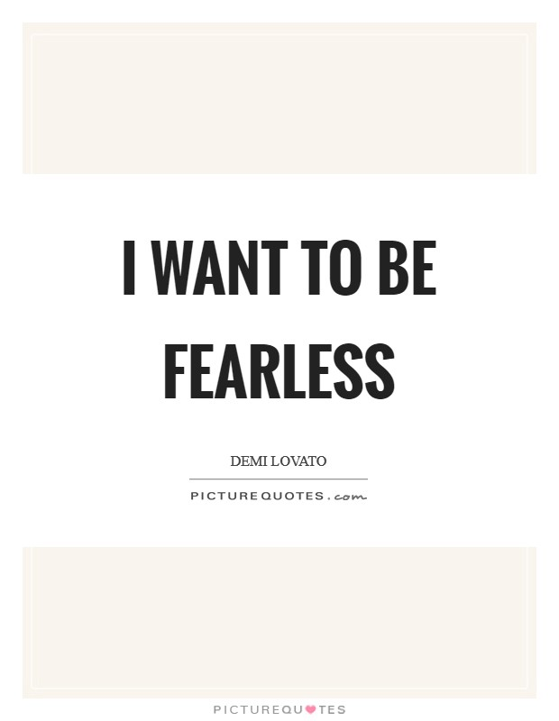 I want to be fearless Picture Quote #1