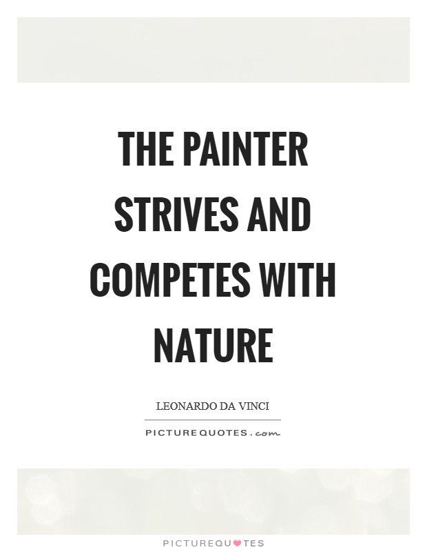 The painter strives and competes with nature Picture Quote #1