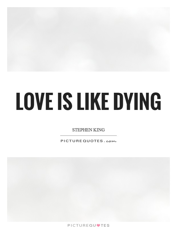 Love is like dying Picture Quote #1