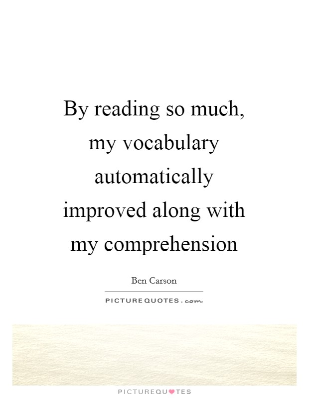 By reading so much, my vocabulary automatically improved along with my comprehension Picture Quote #1