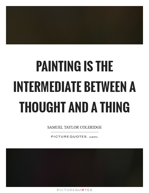 Painting is the intermediate between a thought and a thing Picture Quote #1