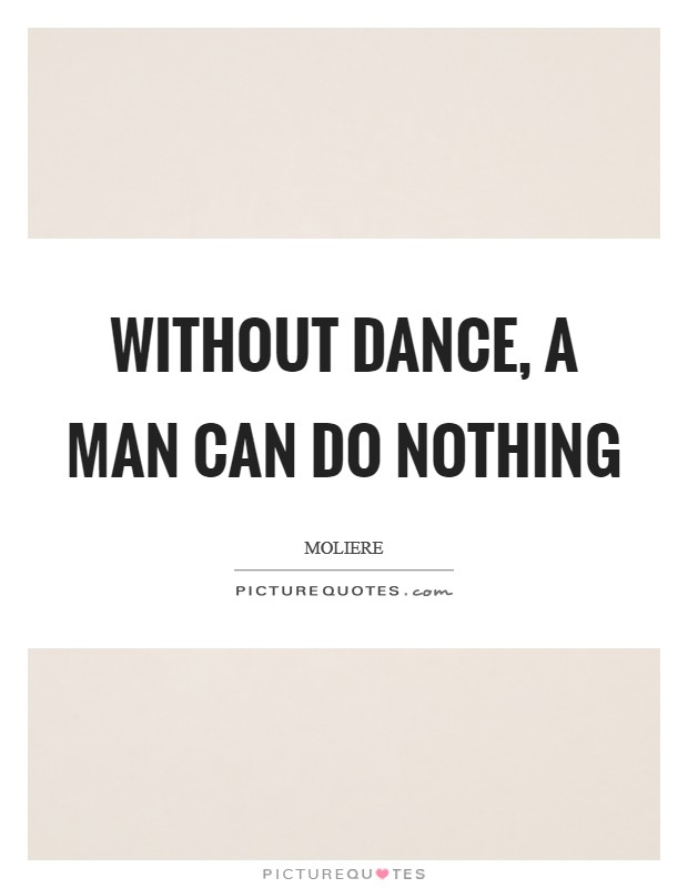 Without dance, a man can do nothing Picture Quote #1
