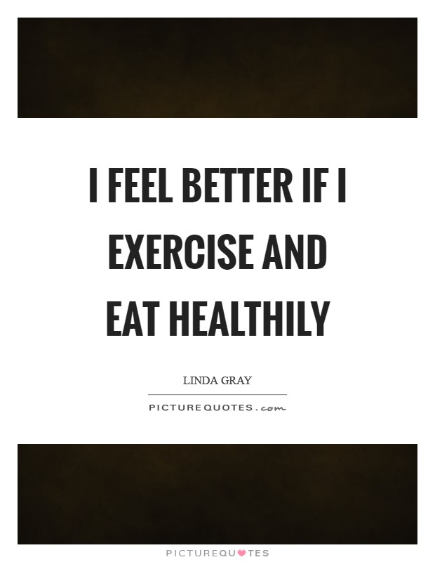 I feel better if I exercise and eat healthily Picture Quote #1