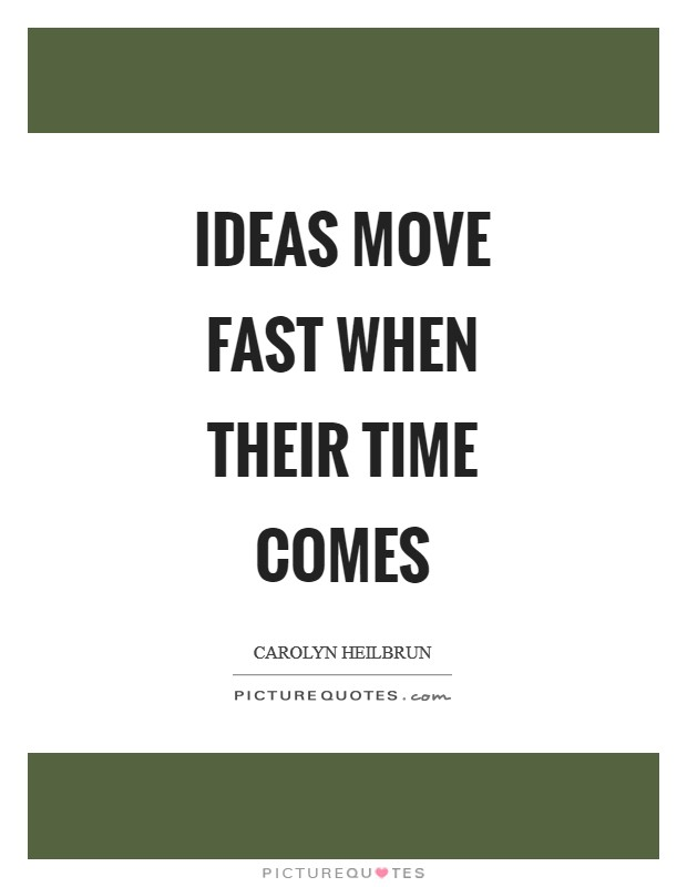 Ideas move fast when their time comes Picture Quote #1