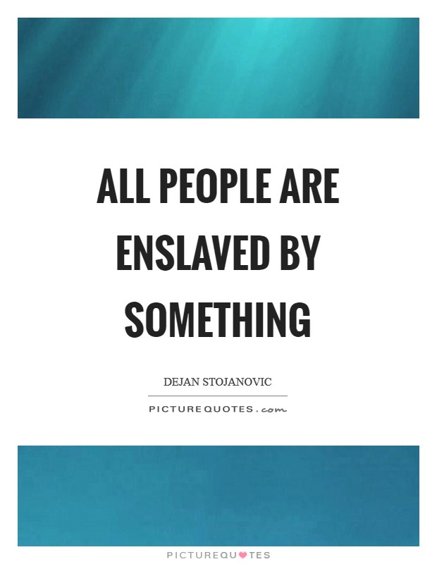 All people are enslaved by something Picture Quote #1
