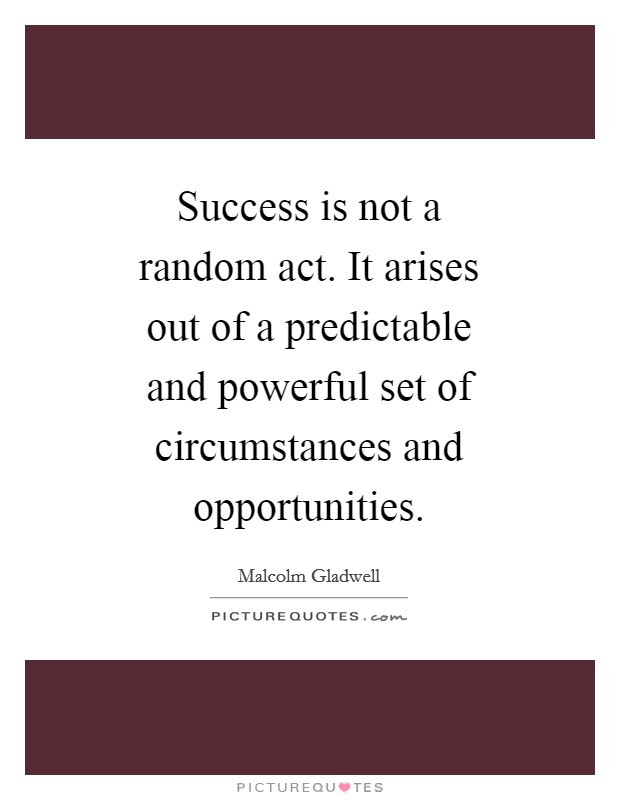 Success is not a random act. It arises out of a predictable and powerful set of circumstances and opportunities Picture Quote #1