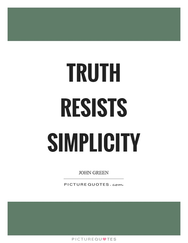 Truth resists simplicity Picture Quote #1
