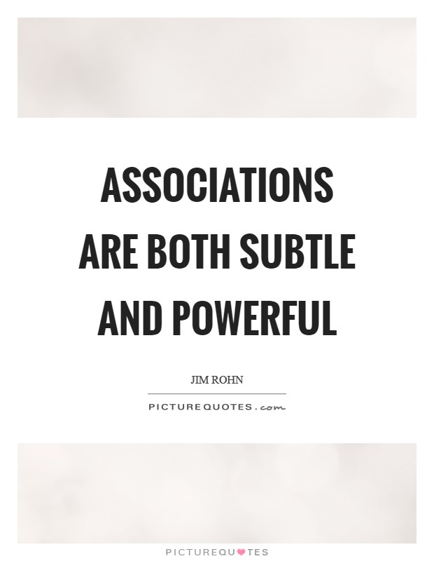 Associations are both subtle and powerful Picture Quote #1