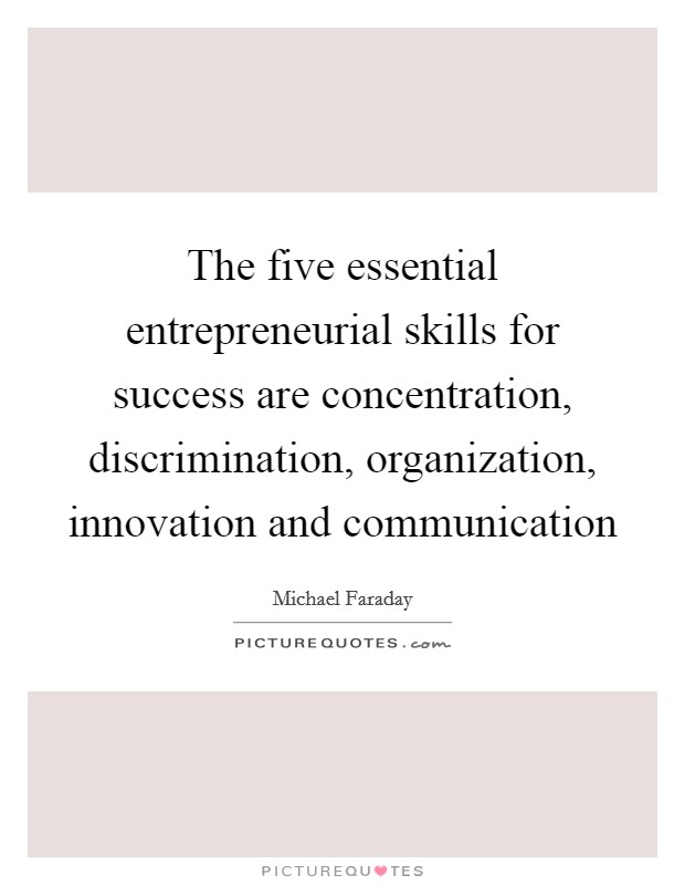 The five essential entrepreneurial skills for success are concentration, discrimination, organization, innovation and communication Picture Quote #1