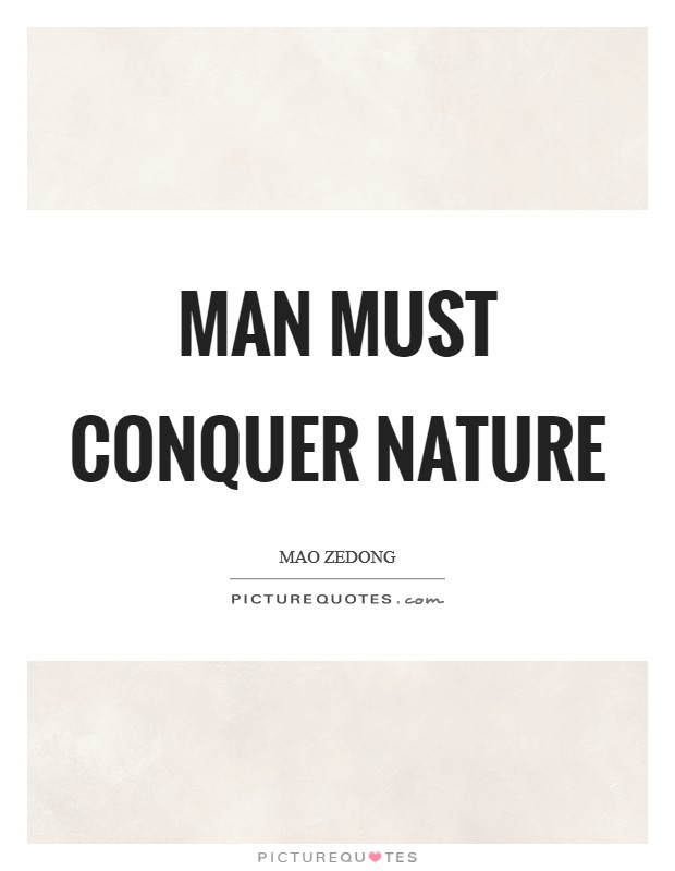 Man must conquer nature Picture Quote #1
