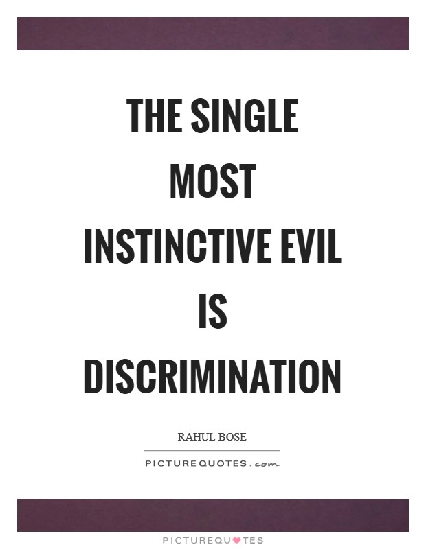 Discrimination Quotes Awesome The Single Most Instinctive Evil Is Discrimination  Picture Quotes