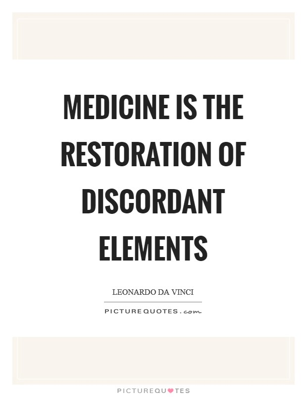 Medicine is the restoration of discordant elements Picture Quote #1