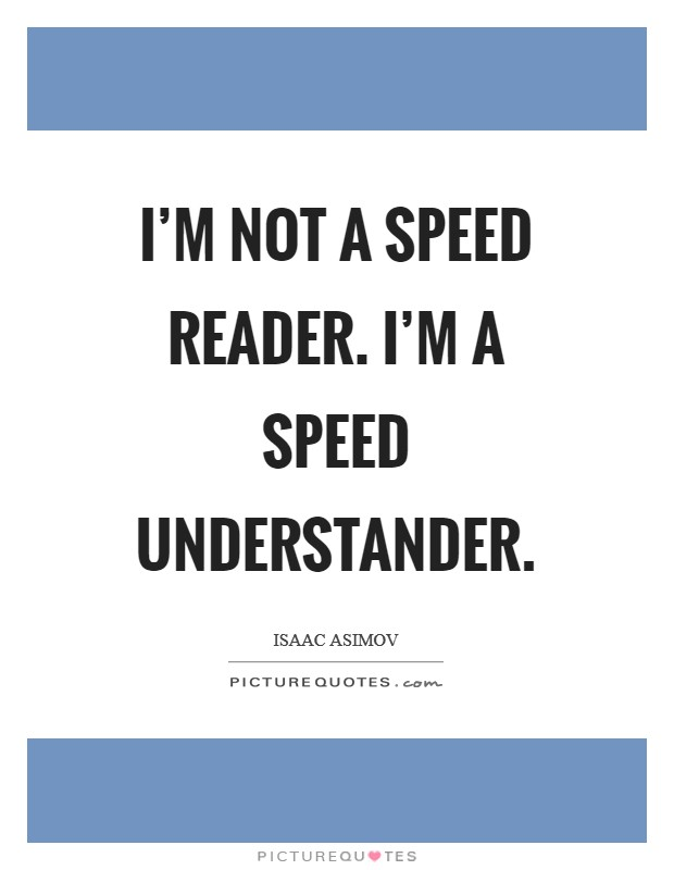 I'm not a speed reader. I'm a speed understander Picture Quote #1