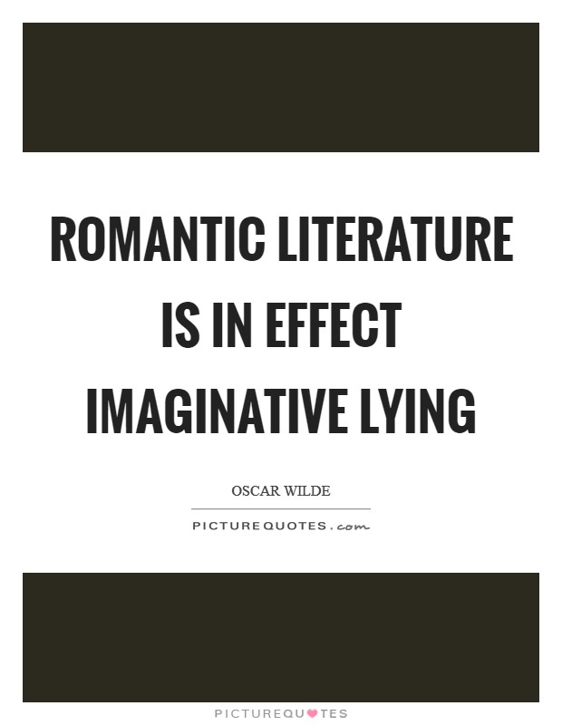 Romantic literature is in effect imaginative lying Picture Quote #1