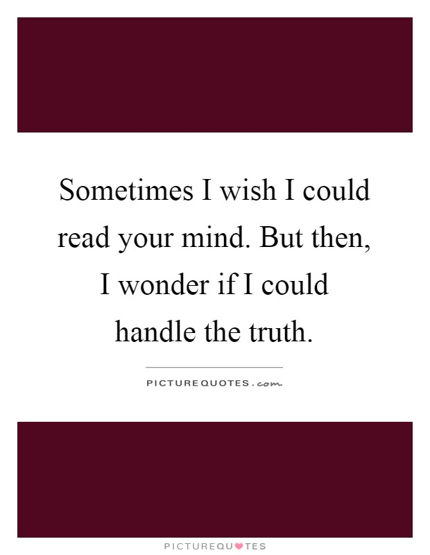 if i could read minds Lyrics to 'if i could almost read your mind' by perry como if i could read their minds / i kind of think i'd see / a lot of little questions there concerning.