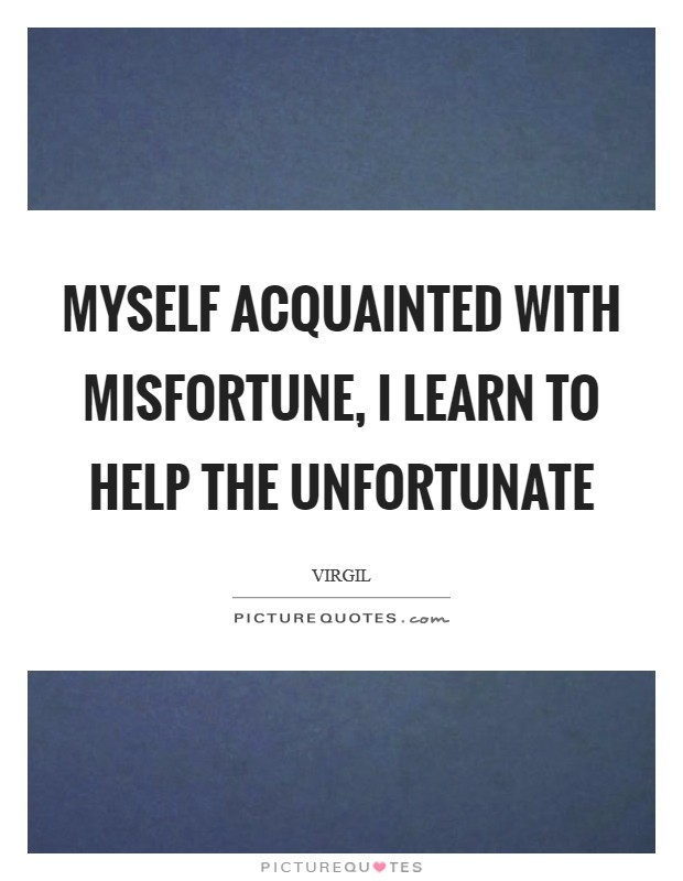 Helping The Unfortunate Quotes, Quotations & Sayings 2018