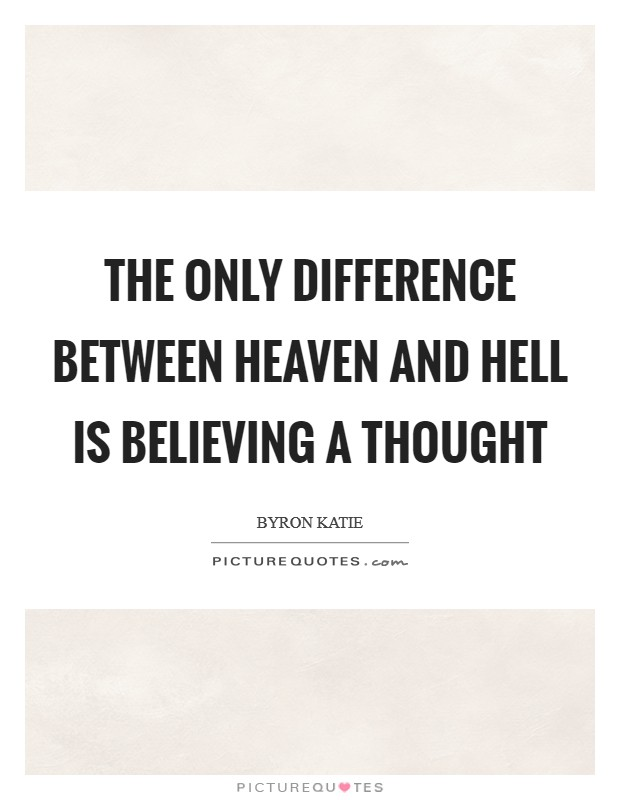 The only difference between heaven and hell is believing a thought Picture Quote #1
