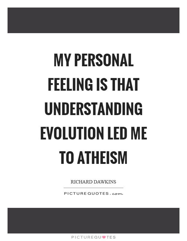 My personal feeling is that understanding evolution led me to atheism Picture Quote #1