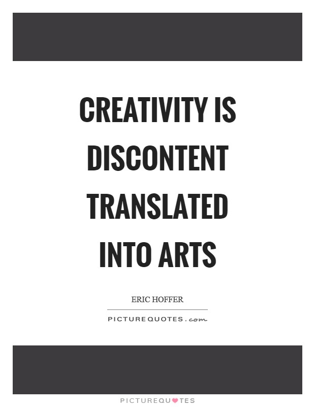 Creativity is discontent translated into arts Picture Quote #1