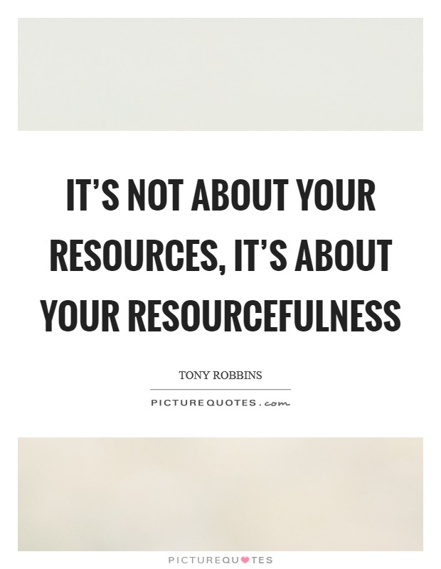 It's not about your resources, it's about your resourcefulness Picture Quote #1