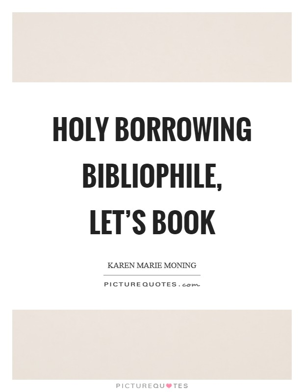 Holy borrowing bibliophile, let's book Picture Quote #1