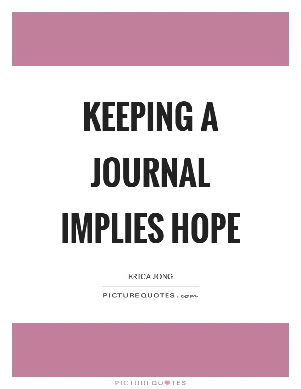 Keeping a journal implies hope Picture Quote #1