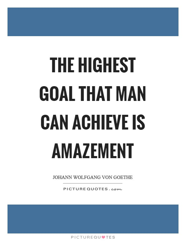 The highest goal that man can achieve is amazement Picture Quote #1