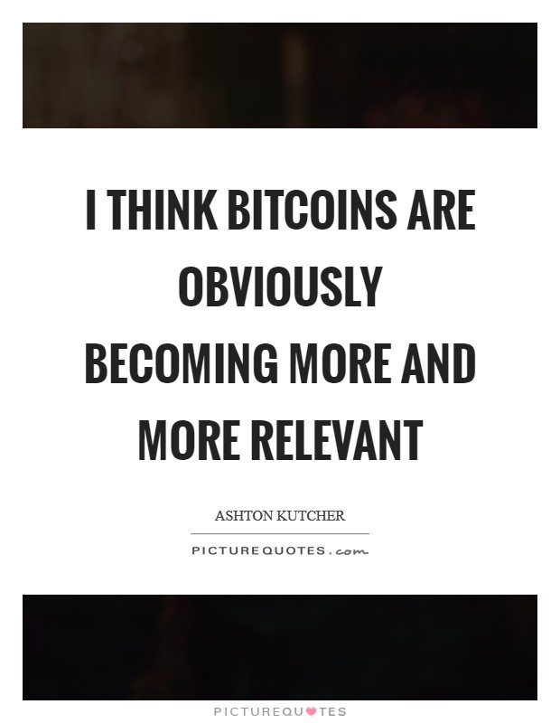 I think bitcoins are obviously becoming more and more relevant Picture Quote #1